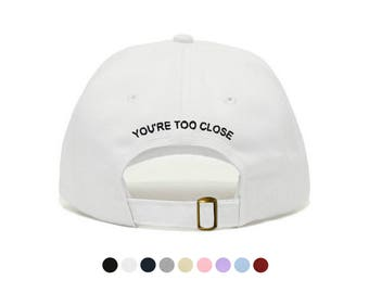 You're Too Close Embroidered Dad Cap, Unstructured Low-Profile Baseball Hat, Adjustable Strap Back, One Size (Multiple Colors)