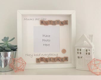 Scrabble frame, photo frame, picture frame, Mums are like buttons, they hold everything together, Mothers day gift