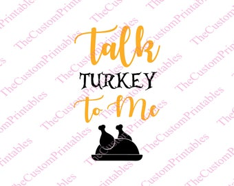 Talk, Turkey, To, Me, SVG, Cut File, Vector, Cricut Files, Silhouette Files, Iron on Transfer, Printable