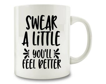Swear A Little You'll Feel Better Coffee Mug (W54)