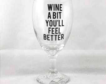 Wine A Bit You'll Feel Better Wine Glass - Gifts for Wine Lovers - Wine Gifts - Wine Gift for Women - Gifts for Her