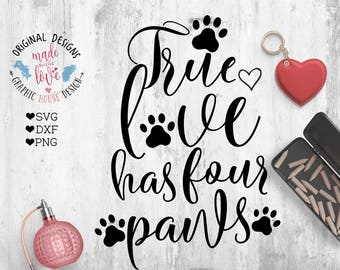 pets svg, dog svg, cat svg, true love has four paws, pet cutting file, dog cutting file, pet quotes, pet cut file, love svg, svg file