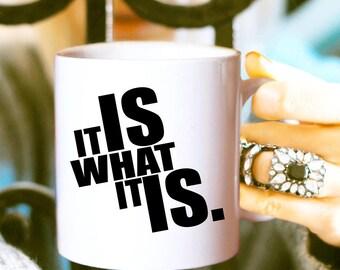 It IS what it IS Coffee Mug, Funny Coffee Mug, Office Mug, Sarcasm
