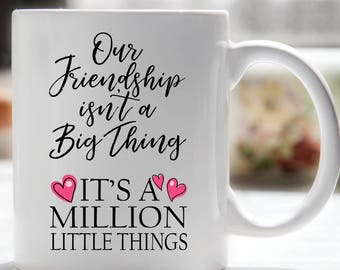 Our Friendship is a Million Little Things Coffee Mug, Best Friend Gift, friendship Coffee Mug