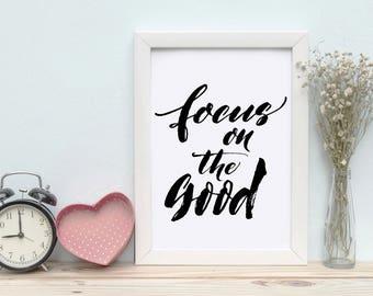Printable Wall Art Focus on the good Print Instant Download, Printable Art, Printable Quotes, Home Decor, Motivational Quotes Printables