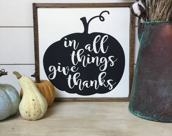 In All Things Give Thanks - Thanksgiving Sign - Fall Decor - Thanksgiving Decor- Holiday Decor- Pumpkin Sign - Ready To Ship