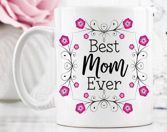 Best Mom Ever Mug, Best Mom Mug, Coffee Mug for Mom, Mothers Day Mug, Gift for Mom