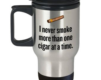 Funny Cigar Smoking Travel Mug - Cigar Lover Gift Idea - More Than One Cigar At a Time - Cigars Present