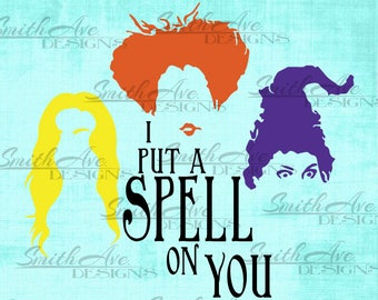 Hocus Pocus Sanderson Sisters, I put a spell on you, Halloween SVG File, Quote Cut File, Silhouette or Cricut File, Vinyl Cut File,