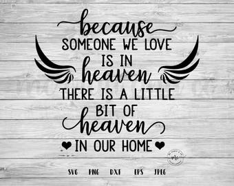 Because Someone we love is in heaven, heaven in our home, Memorial Cut File, Cricut, Silhouette, Cut Files, svg, dxf, png, eps, jpeg