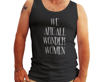 We Are All Wonder Women Feminist Tank Top Shirt for Men Cool Gift