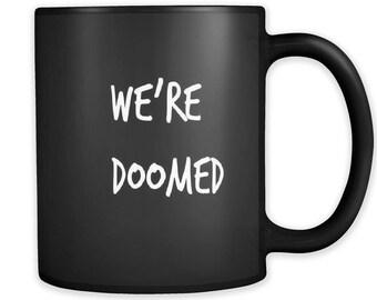 We're Doomed; Funny Mug / Halloween Mug / Sarcastic Mug / Couples Mug / Coffee Mug / Tea Mug / Humor Mug / Mugs With Sayings / Mug For Men