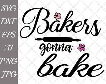 "Bakers Gonna Bake SVG: ""BAKING SVG"" Kitchen Svg,Bakery svg,Cut Files,Kitchen Quote Svg,Cricut and Silhouette,T-shirt Svg, Kitchen Wall Decal"