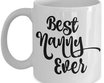 Best Nanny Ever Mug - Nanny Gifts  - Nanny Coffee Mug -  Perfect Gift for Nannies for Birthday Christmas Thank You Gift - 11 oz Cup