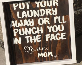 Funny Laundry Sign-Put your laundry away or I'll punch you in the face