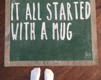 Rae Dunn Inspired Chalk Board Sign It all started with a mug