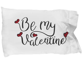 Be My Valentine Pillowcase Sweetheart I Love You Bedding Daughter Wife Sweetheart Spouse Bedroom Decoration