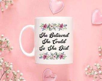 Coffee Mug Graduation Gift College Gift Coffe Mug She Believed so she Comed so she did Coffee Mug Grad Gift 63