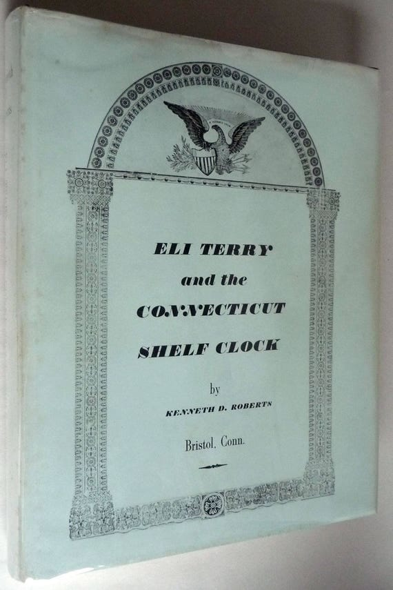Eli Terry and the Connecticut Shelf Clock 1973 by Kenneth D. Roberts 1st Edition Hardcover HC w/ Dust Jacket DJ - Horology