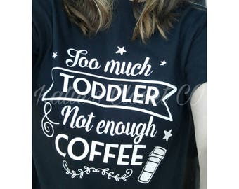 Too much toddler, not enough coffee t-shirt