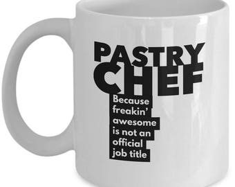 Pastry Chef because freakin' awesome is not an official job title - Unique Gift Coffee Mug