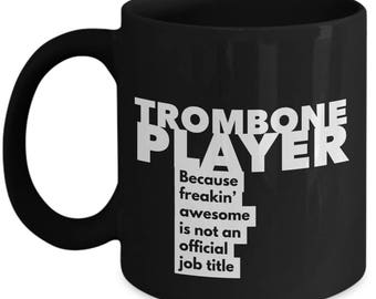 Trombone Player because freakin' awesome is not an official job title - Unique Gift Black Coffee Mug