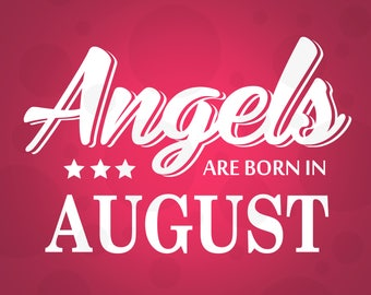 Angels are born in August svg, Birthday svg, Birthday girl svg, Cricut files, Cricut download, Silhouette files, August svg,