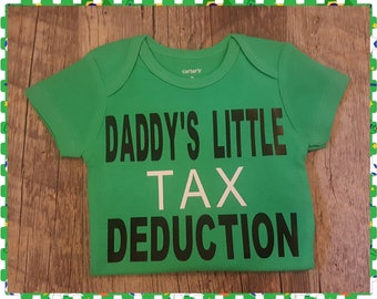 Daddy's Little Tax Deduction, Baby Girl or Baby Boy Onesie, Preemie, Twins, Newborn, Choice Of Colors