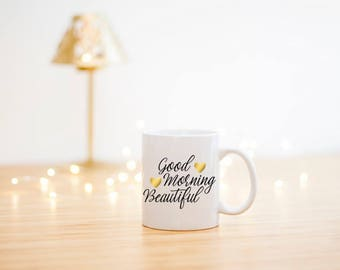 Good Morning Beautiful Mug- Coffee Mug- Beautiful- Gift For A Friend-Personalized Gift For Her- Birthday Gift- Hello Gorgeous Mug