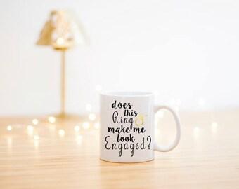 Does This Ring Make Me Look Engaged Mug- Engagement Gift- Wedding Mug- Bridal Mug- Bride Gift- Engagement Present- Engagement Mug