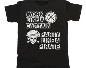 Work Like A Captain Party Like A Pirate T-Shirt Mens Fit Funny Sailing