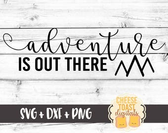 Adventure Is Out There SVG, Adventure Svg, Outdoor Svg, Travel Svg, Camping Svg, Mountain Svg, Cricut Svg, Cut File, Cricut, Silhouette