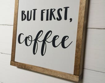 But First, Coffee. Rustic Farmhouse Wood Sign