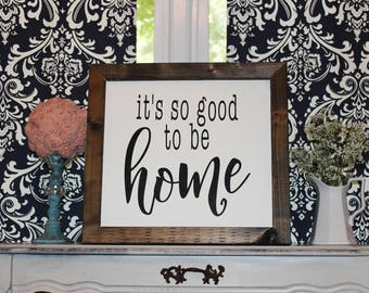 It's So Good To Be Home Farmhouse Sign