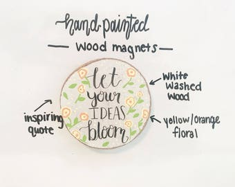 "Hand painted magnets- white washed wood- ""Let your ideas bloom""-"