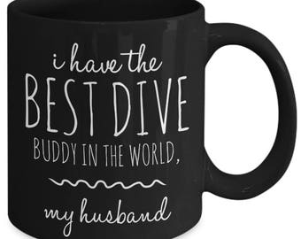 Scuba Mug For Your Dive Buddy , I Have The Best Dive Buddy In The World, My Husband, Great Gift Idea for Valentine's Day