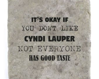 It's OK if you don't like Cyndi Lauper Marble Tile Coaster