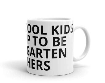 All the Cool Kids Grew Up To Be Kindergarten Teachers Teacher Career Graduation Birthday Gift Idea Mug