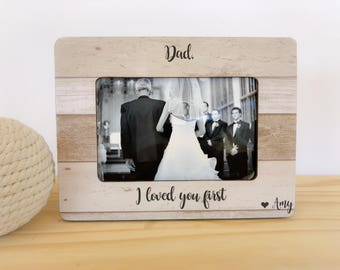 Father of the Bride Frame I loved you First  Gift Father of the bride Gift from Daughter Thank you picture frame for father of the bride
