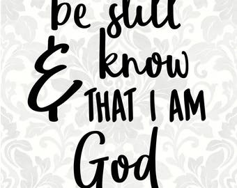 Psalm 46:10 - Be still and know that I am God (SVG, PDF, Digital File Vector Graphic)