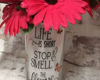 "Gorgeous Vase with lovely vinyl quote ""Life is Short Stop and Smell the Flowers"" (Please note flowers in photo are not included)"
