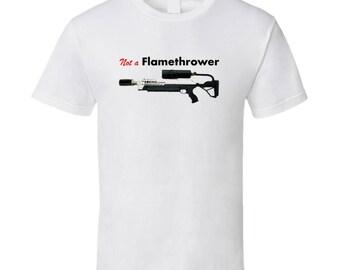 Not A Flamethrower - It Is A Flamethrower T Shirt