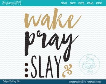 Wake Pray Slay SVG, svg instant download design, eps, png, pdf Cut File, svg file, dxf Silhouette