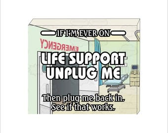 If I'm ever on life support then unplug me canvas sign, offensive humor canvas print, funny canvas signs