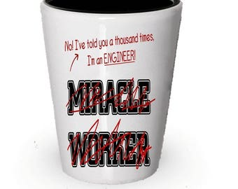 I'm a Engineer, Not a Miracle Worker, Engineers Shot Glass, Engineer gifts, Engineering Gift