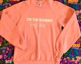Vintage 1980s I'm The Mommy That's Why! Peach Novelty Sweatshirt Sweater Retro Jerzees