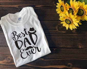 Best Dad Ever | Happy Father's Day | Father's Day Gift | Custom T Shirt | Create Your Own T Shirt | Custom Sayings | Graphic Tees | T Shirts