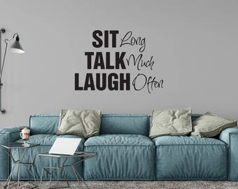 Custom Removable Sit Long, Talk Much and Laugh Often Wall Decal **Free Domestic Shipping**