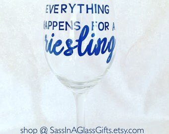 Everything happens for a Rielsing / Customizable Wine Glass/Personalized Wine Glass / Gifts for Her