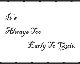 It's always too early to quit 6x4 downloadable digital print